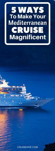 5 Ways to Make Your Mediterranean Cruise Magnificent