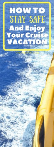 Cruise tips on how to stay safe and enjoy your cruise vacation.