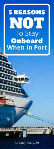 5 Reasons Not To Stay Onboard When In Port
