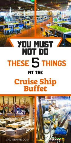 During your cruise vacation you must not do these things at the cruise ship buffet.