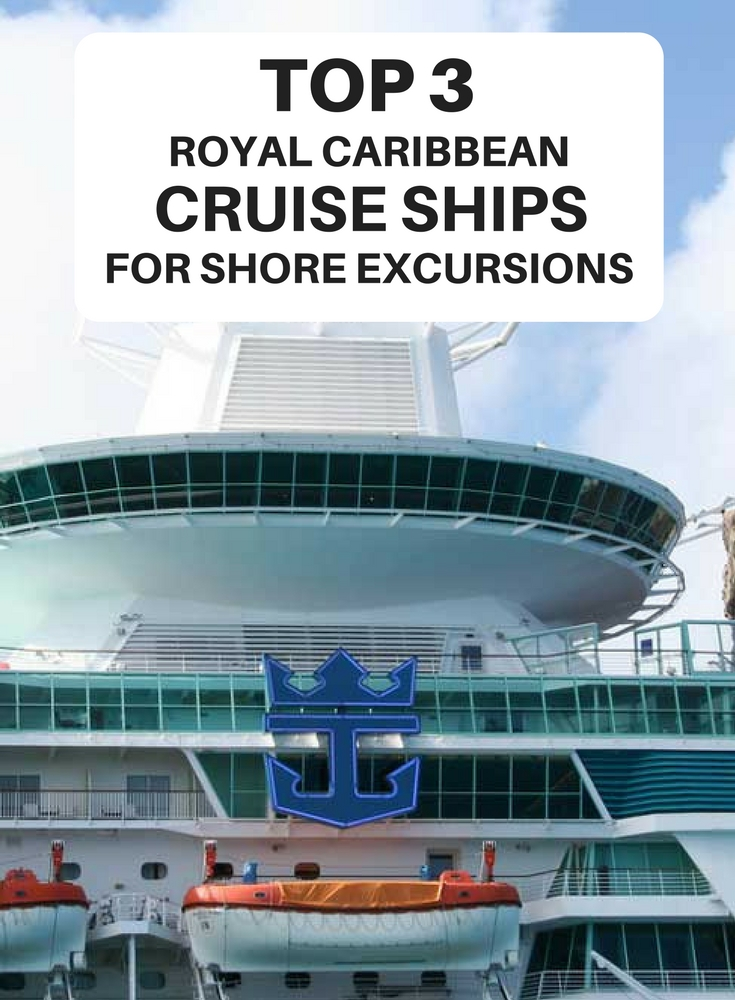 Top 3 Royal Caribbean Cruise Ships For Shore Excursions