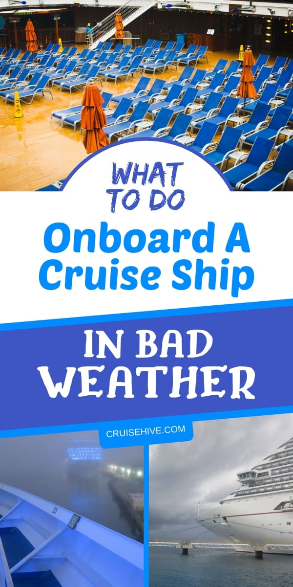 If bad weather is impacting your cruise vacation then here are cruise tips on what you can do while onboard the ship.