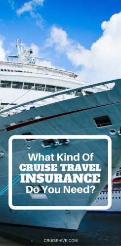 What Kind of Cruise Travel Insurance Do You Need?