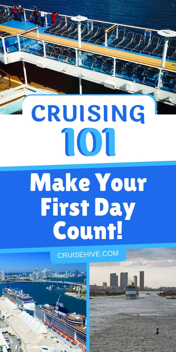 Essential tips for making your first day count on a cruise vacation. No matter what cruise line you're sailing with these tips will make sure you have a perfect first-time voyage.