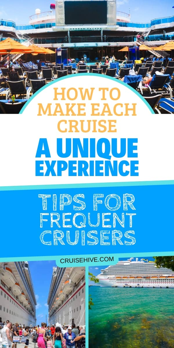 Cruise tips for frequent cruisers and how to make the vacation experience unique.