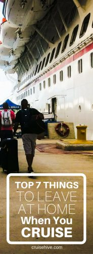Top 7 Things To Leave At Home When You Cruise