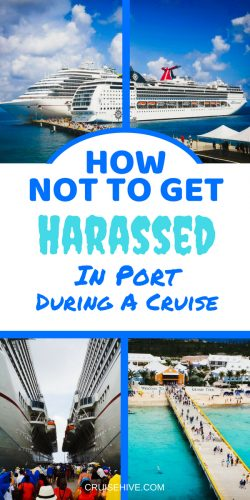 It's important to stay while traveling so here's how not to get harassed in port during a cruise vacation.