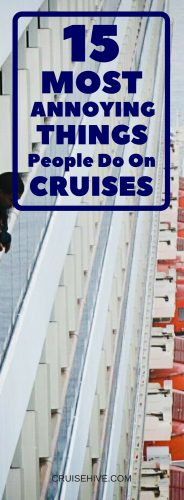 Take a look at 15 annoying things that people do on when traveling on cruises. It's time to get along with our fellow cruise ship passengers during our cruise vacation but at times it can be difficult!