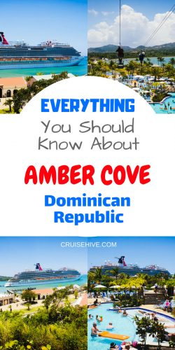 Things to know about Amber Cove, Dominican Republic during a cruise vacation.