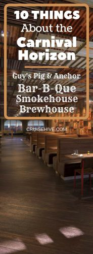 Things About the Carnival Horizon Guy's Pig & Anchor Bar-B-Que Smokehouse | Brewhouse