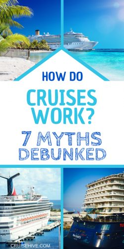 How do cruises work? Let's find out before your cruise vacation with these 7 myths debunked.