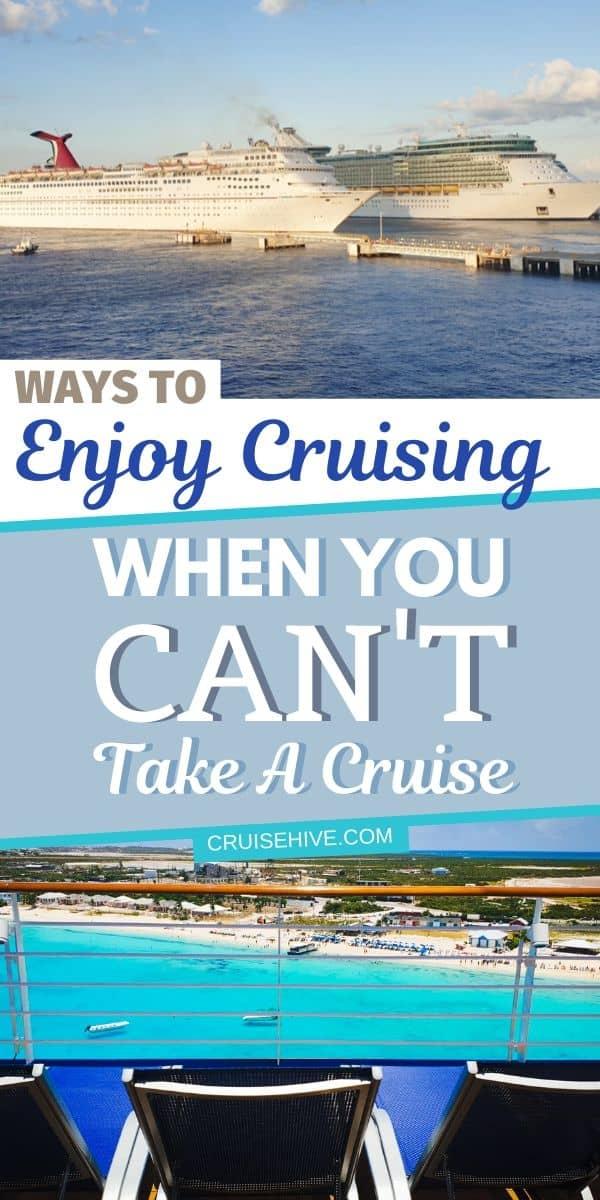 Ways to Enjoy Cruising When You Can't Take a Cruise