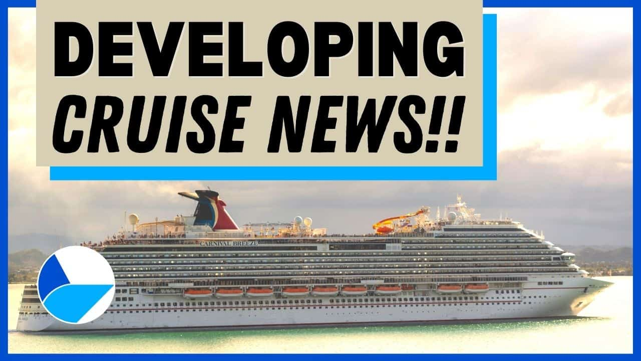 Developing Cruise News Update